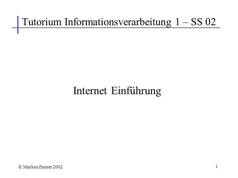 1 Internet Einführung Tutorium Informationsverarbeitung 1 – SS 02 © Markus Zauner 2002