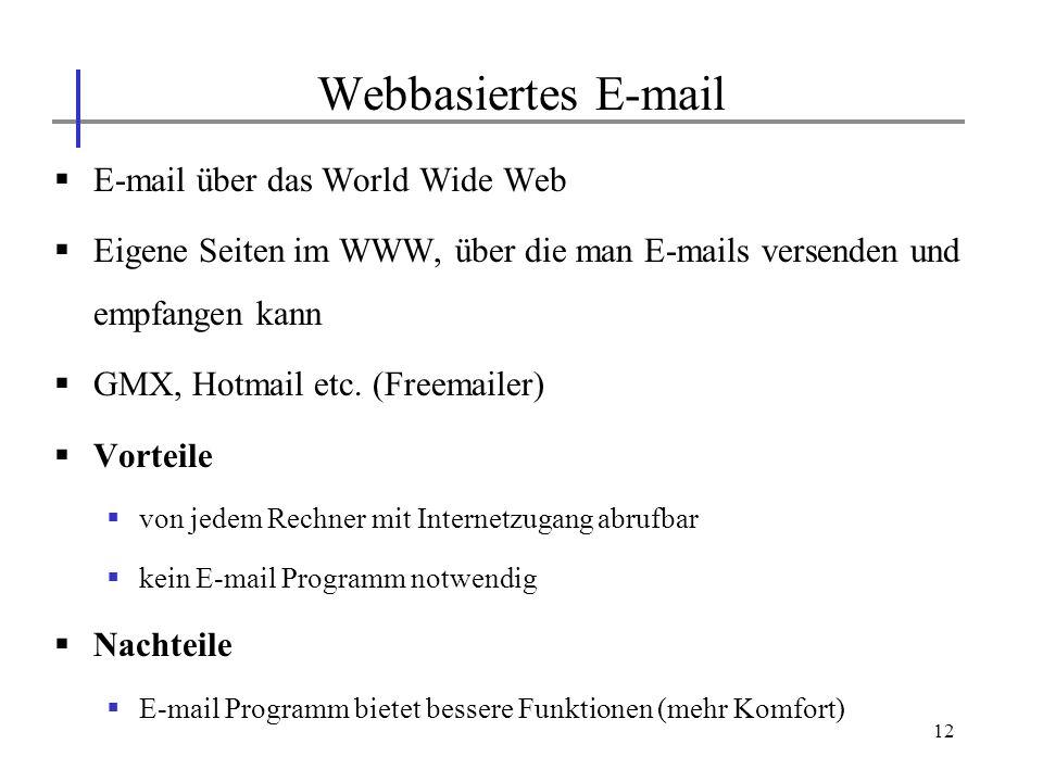 12 E-mail über das World Wide Web Eigene Seiten im WWW, über die man E-mails versenden und empfangen kann GMX, Hotmail etc. (Freemailer) Vorteile von