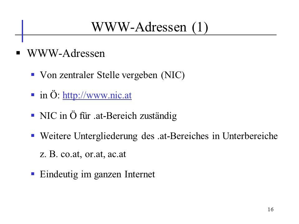 16 WWW-Adressen Von zentraler Stelle vergeben (NIC) in Ö: http://www.nic.athttp://www.nic.at NIC in Ö für.at-Bereich zuständig Weitere Untergliederung
