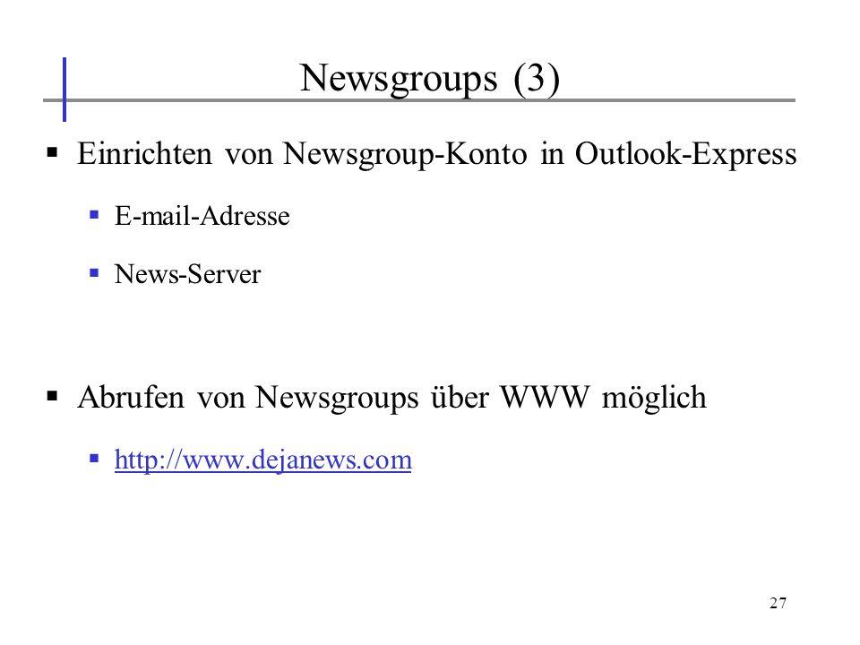 27 Einrichten von Newsgroup-Konto in Outlook-Express E-mail-Adresse News-Server Abrufen von Newsgroups über WWW möglich http://www.dejanews.com Newsgr