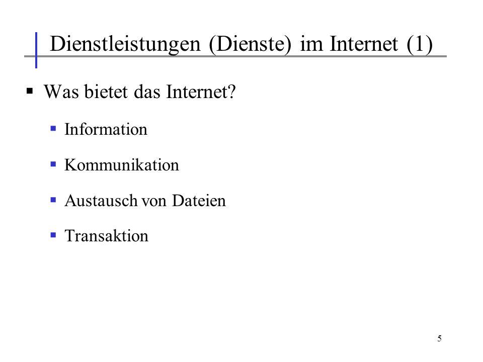 5 Was bietet das Internet? Information Kommunikation Austausch von Dateien Transaktion Dienstleistungen (Dienste) im Internet (1)