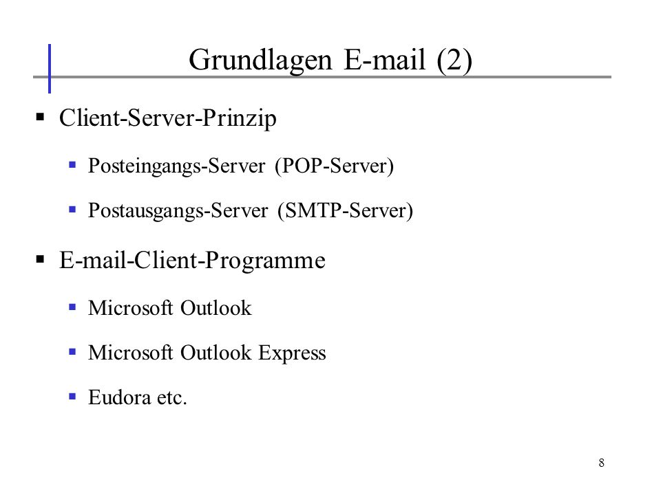 8 Client-Server-Prinzip Posteingangs-Server (POP-Server) Postausgangs-Server (SMTP-Server) E-mail-Client-Programme Microsoft Outlook Microsoft Outlook