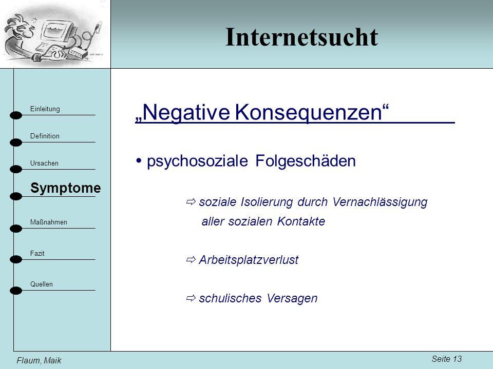 Internetsucht Seite 13 Einleitung Definition Ursachen Fazit Maßnahmen Flaum, Maik Symptome Quellen psychosoziale Folgeschäden soziale Isolierung durch
