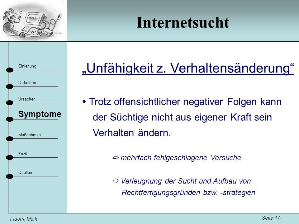 Internetsucht Seite 17 Einleitung Definition Ursachen Fazit Maßnahmen Flaum, Maik Symptome Quellen Unfähigkeit z.
