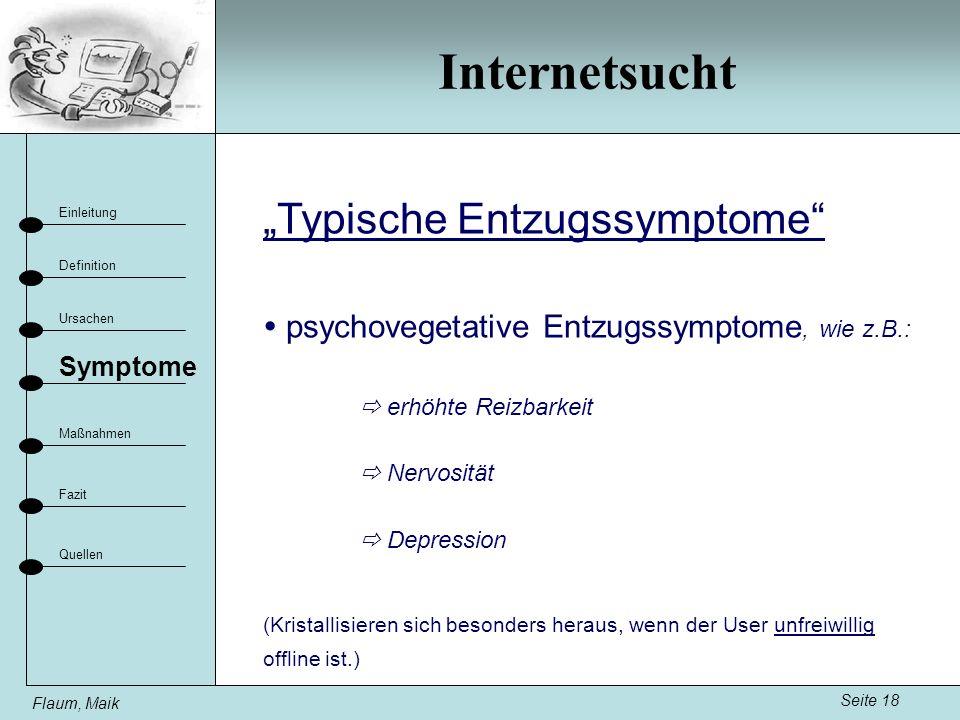 Internetsucht Seite 18 Einleitung Definition Ursachen Fazit Maßnahmen Flaum, Maik Symptome Quellen Typische Entzugssymptome psychovegetative Entzugssy