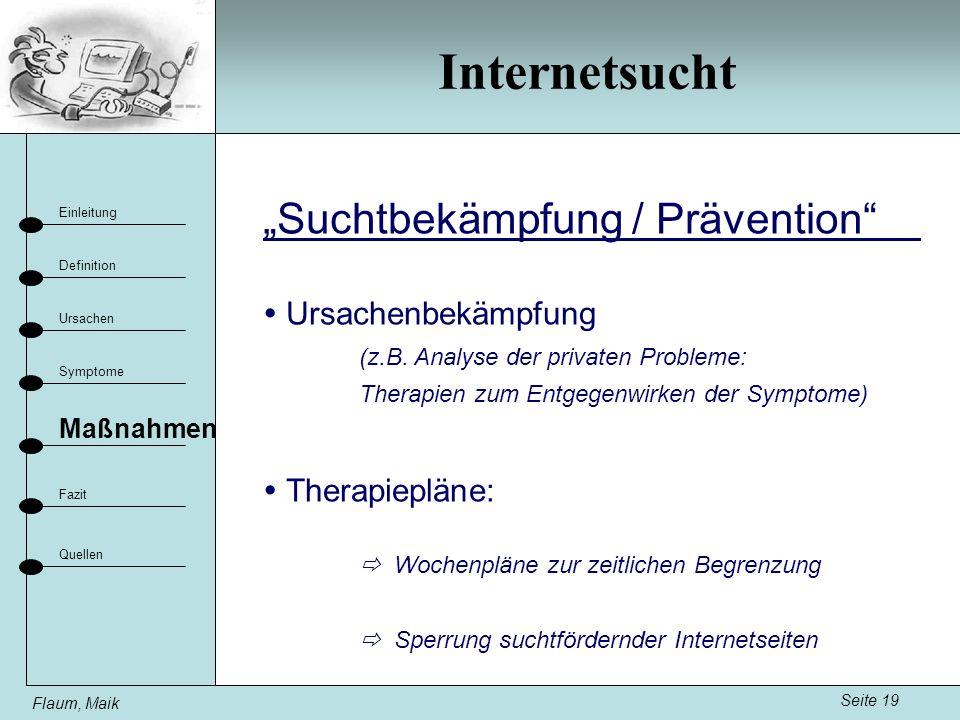 Internetsucht Seite 19 Einleitung Definition Ursachen Fazit Maßnahmen Flaum, Maik Symptome Quellen Ursachenbekämpfung (z.B. Analyse der privaten Probl