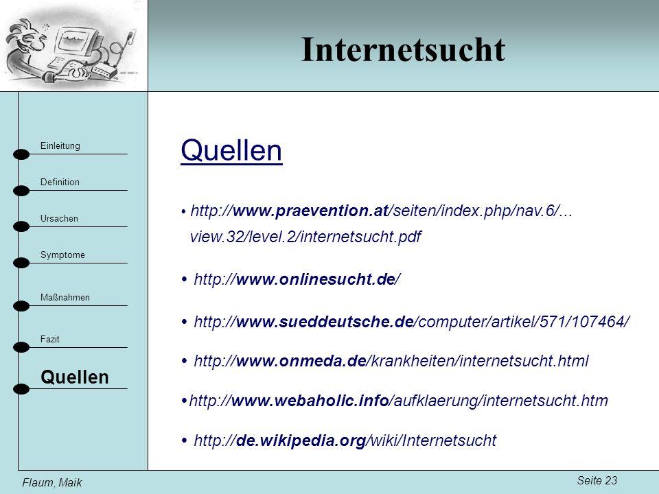 Internetsucht Seite 23 Einleitung Definition Ursachen Fazit Maßnahmen Flaum, Maik Symptome Quellen http://www.praevention.at/seiten/index.php/nav.6/..