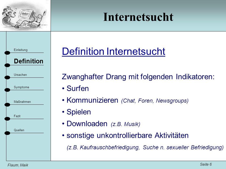 Internetsucht Seite 6 Einleitung Definition Ursachen Fazit Maßnahmen Flaum, Maik Symptome Quellen Definition Internetsucht Zwanghafter Drang mit folge