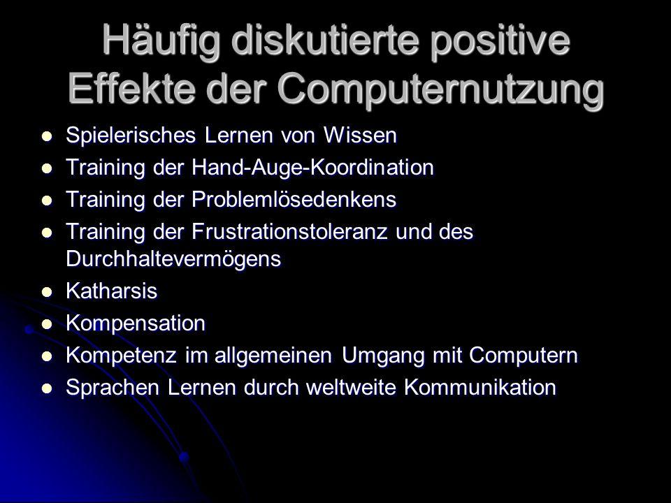 Häufig diskutierte positive Effekte der Computernutzung Spielerisches Lernen von Wissen Spielerisches Lernen von Wissen Training der Hand-Auge-Koordin