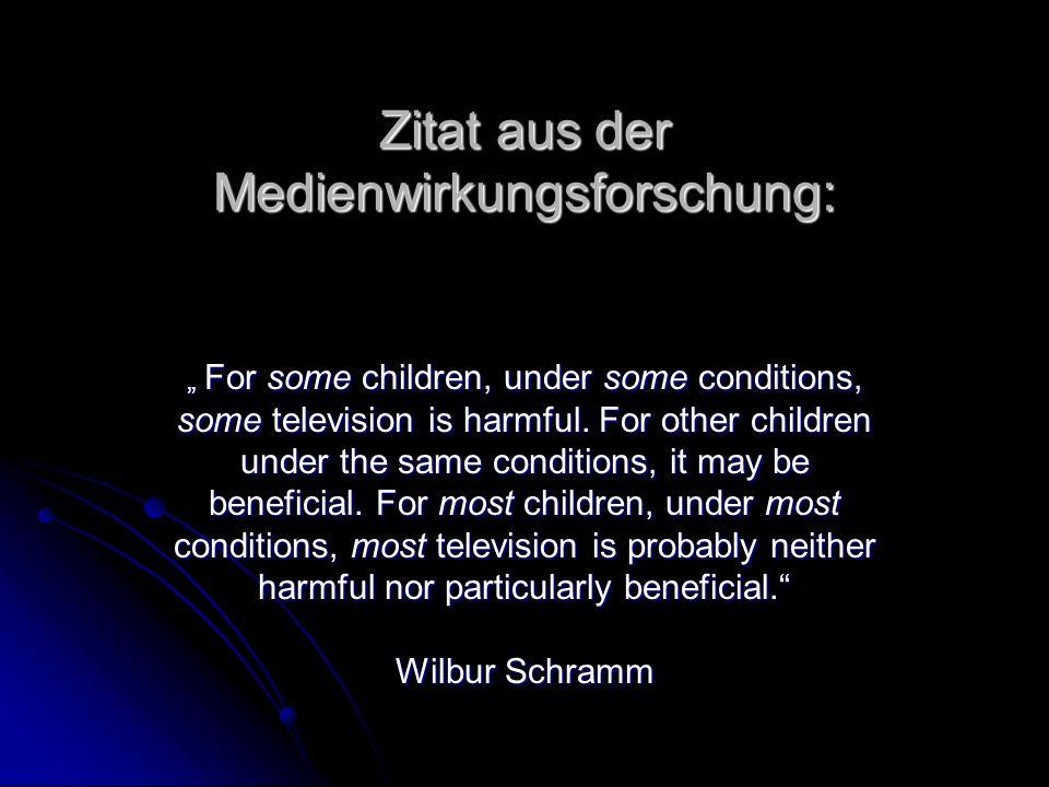 Zitat aus der Medienwirkungsforschung: For some children, under some conditions, some television is harmful. For other children under the same conditi