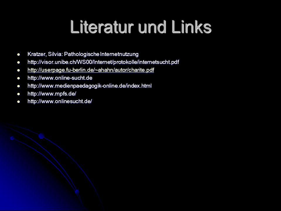 Literatur und Links Kratzer, Silvia: Pathologische Internetnutzung Kratzer, Silvia: Pathologische Internetnutzung http://visor.unibe.ch/WS00/Internet/