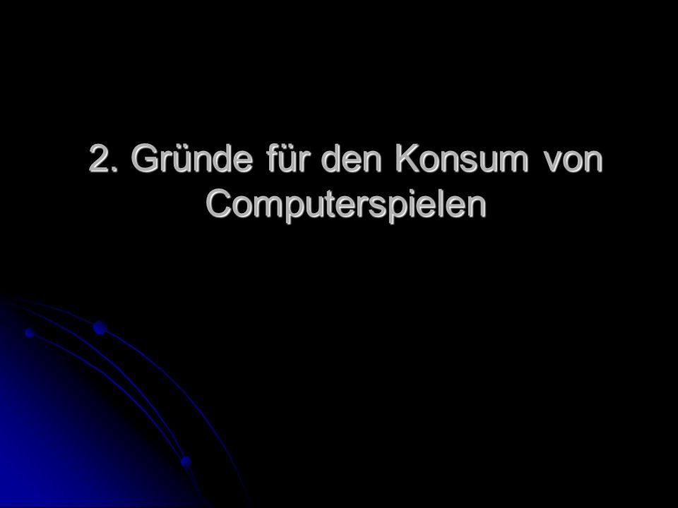 2. Gründe für den Konsum von Computerspielen