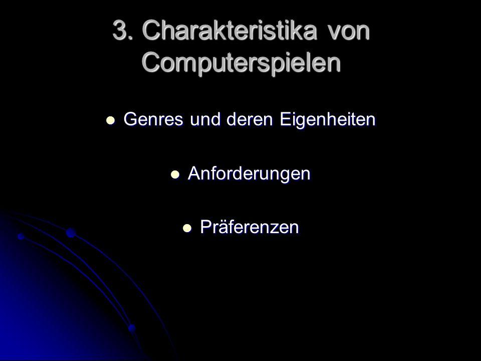 3. Charakteristika von Computerspielen Genres und deren Eigenheiten Genres und deren Eigenheiten Anforderungen Anforderungen Präferenzen Präferenzen