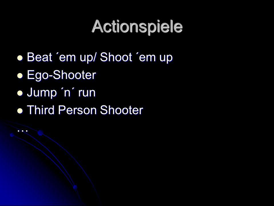 Actionspiele Beat ´em up/ Shoot ´em up Beat ´em up/ Shoot ´em up Ego-Shooter Ego-Shooter Jump ´n´ run Jump ´n´ run Third Person Shooter Third Person S