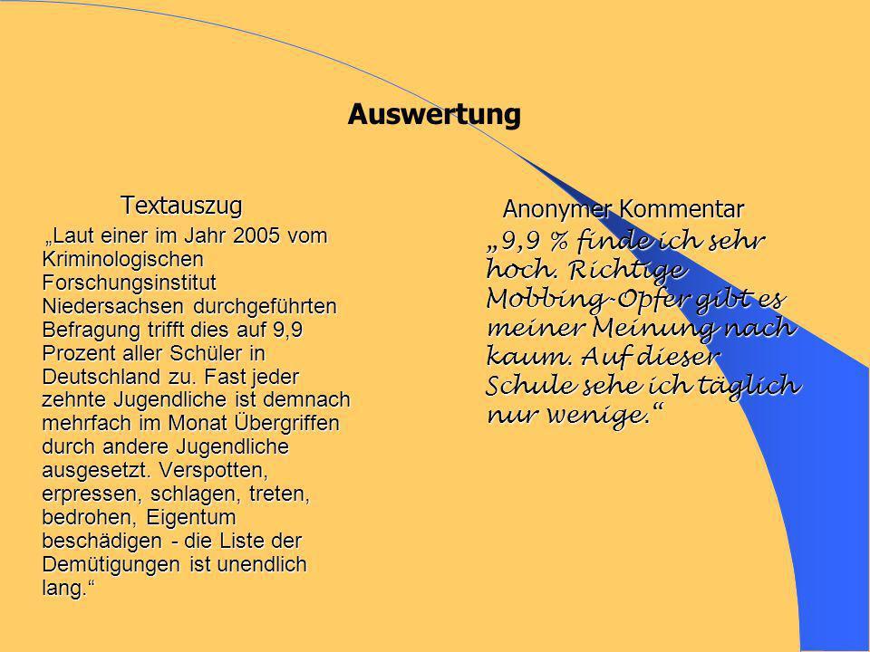 Auswertung Textauszug Laut einer im Jahr 2005 vom Kriminologischen Forschungsinstitut Niedersachsen durchgeführten Befragung trifft dies auf 9,9 Prozent aller Schüler in Deutschland zu.