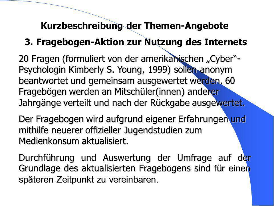 Kurzbeschreibung der Themen-Angebote 33. Fragebogen-Aktion zur Nutzung des Internets 20 Fragen (formuliert von der amerikanischen Cyber- Psychologin K