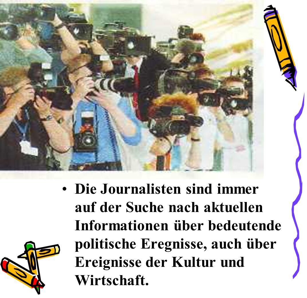 Sie sammeln diese Informationen und vermitteln sie in Form von Zeitungsartikeln: Berichten, Reportagen, Kommentaren und Radio- und Fernsehsendungen, manchmal mit einem Risiko für ihre Karriere oder sogar für ihr Leben.