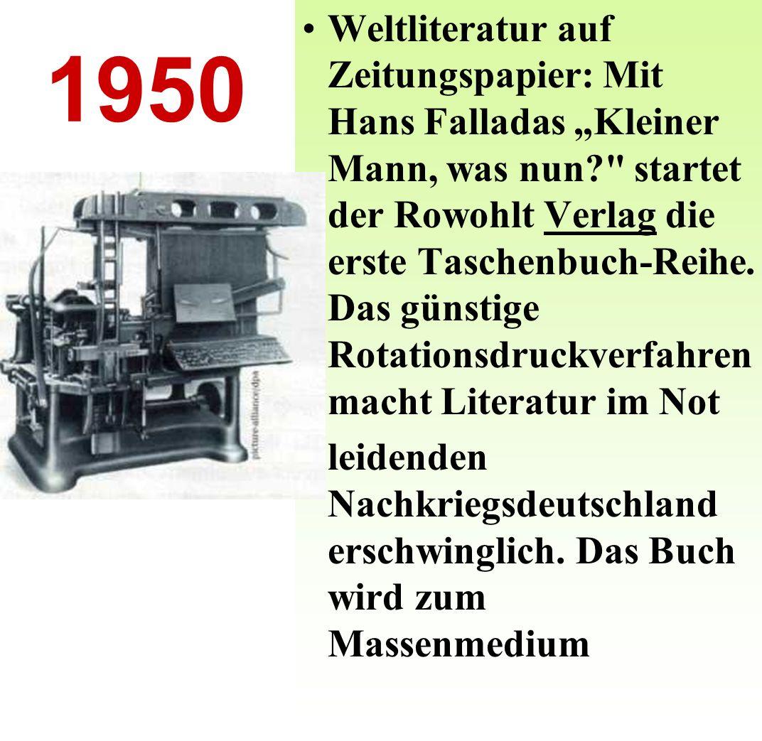 1950 Weltliteratur auf Zeitungspapier: Mit Hans Falladas Kleiner Mann, was nun? startet der Rowohlt Verlag die erste Taschenbuch- Reihe.