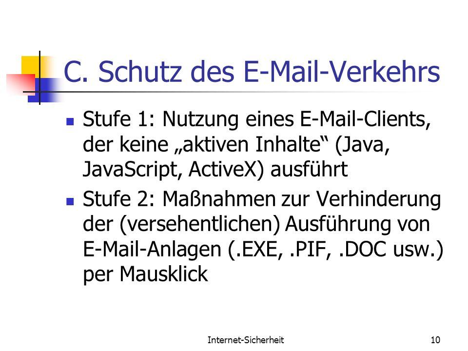 Internet-Sicherheit10 C. Schutz des E-Mail-Verkehrs Stufe 1: Nutzung eines E-Mail-Clients, der keine aktiven Inhalte (Java, JavaScript, ActiveX) ausfü
