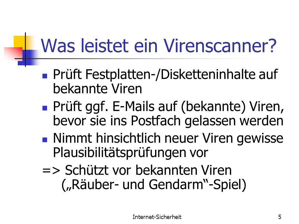 Internet-Sicherheit5 Was leistet ein Virenscanner? Prüft Festplatten-/Disketteninhalte auf bekannte Viren Prüft ggf. E-Mails auf (bekannte) Viren, bev