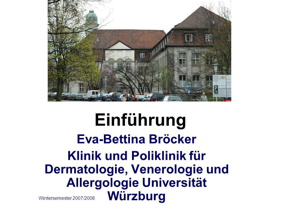 Einführung Eva-Bettina Bröcker Klinik und Poliklinik für Dermatologie, Venerologie und Allergologie Universität Würzburg Wintersemester 2007/2008