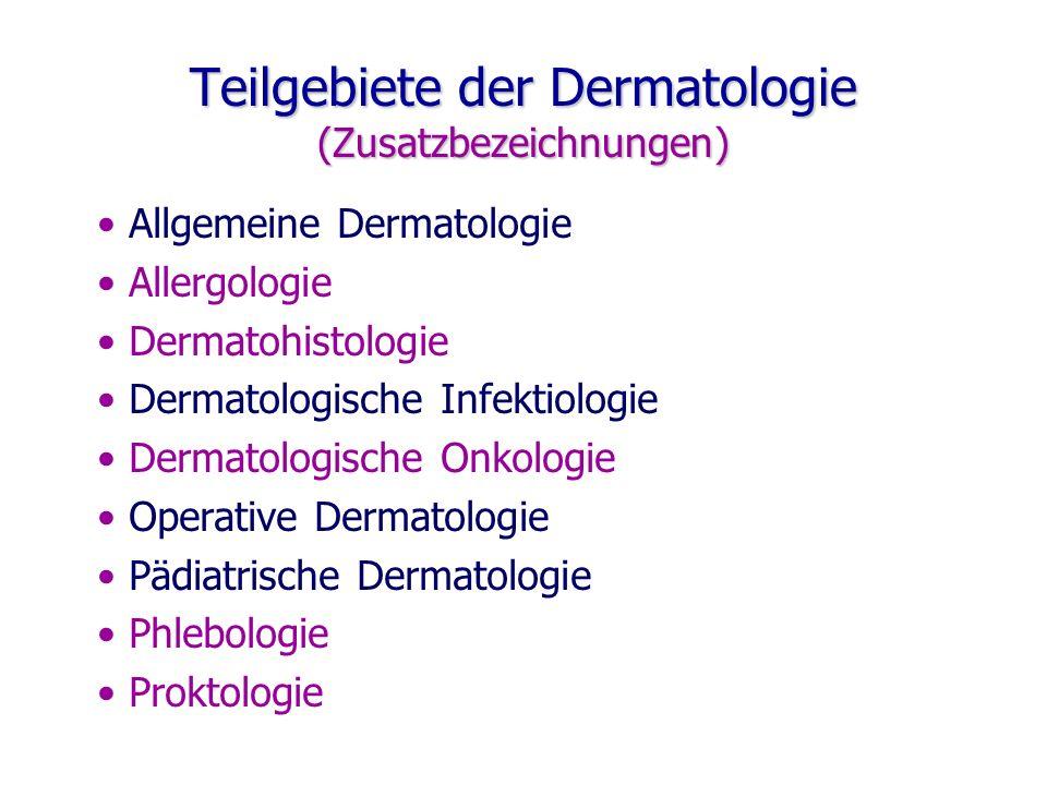 Teilgebiete der Dermatologie (Zusatzbezeichnungen) Allgemeine Dermatologie Allergologie Dermatohistologie Dermatologische Infektiologie Dermatologisch