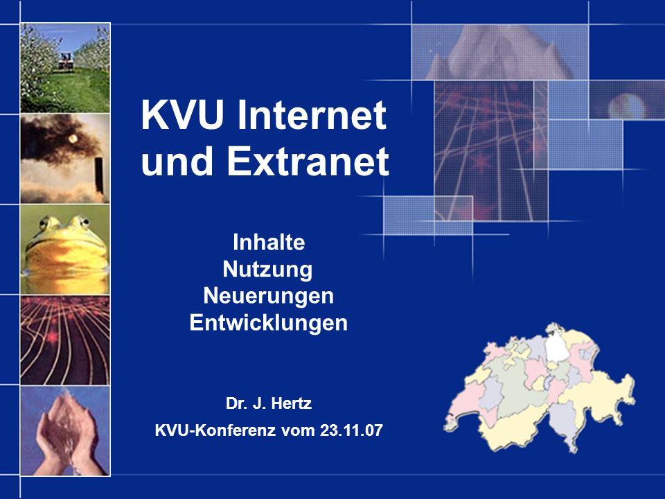 KVU Internet und Extranet Inhalte Nutzung Neuerungen Entwicklungen Dr. J. Hertz KVU-Konferenz vom 23.11.07