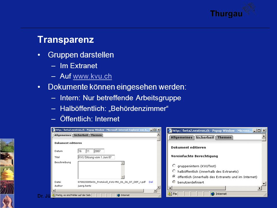 Dr. Jürg Hertz 11 Transparenz Gruppen darstellen –Im Extranet –Auf www.kvu.chwww.kvu.ch Dokumente können eingesehen werden: –Intern: Nur betreffende A