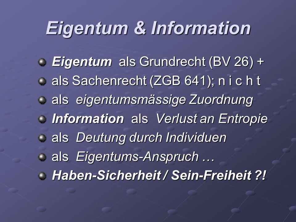 Eigentum & Information Eigentum als Grundrecht (BV 26) + Eigentum als Grundrecht (BV 26) + als Sachenrecht (ZGB 641); n i c h t als Sachenrecht (ZGB 6