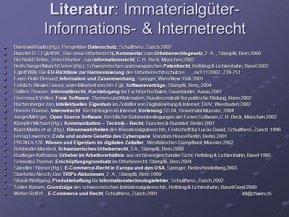 Literatur: Immaterialgüter- Informations- & Internetrecht Baeriswil/Rudin (Hg.), Perspektive Datenschutz, Schulthess, Zürich 2002 Barrelet D. / Egloff