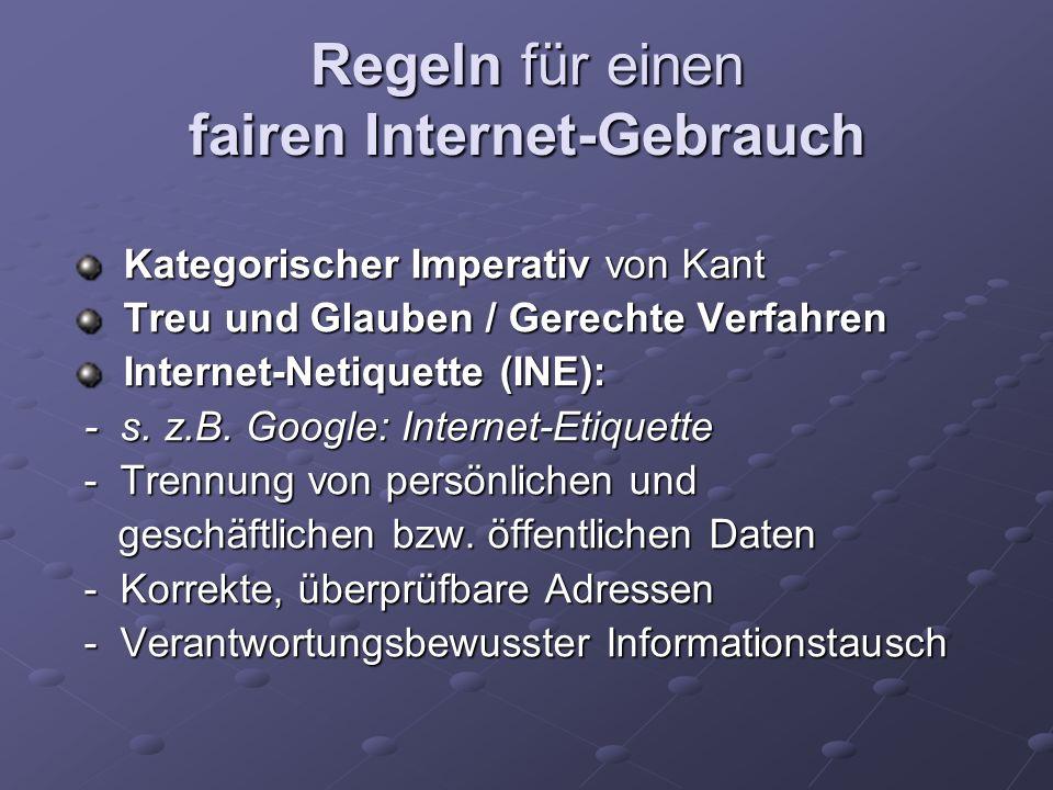 Regeln für einen fairen Internet-Gebrauch Kategorischer Imperativ von Kant Kategorischer Imperativ von Kant Treu und Glauben / Gerechte Verfahren Treu