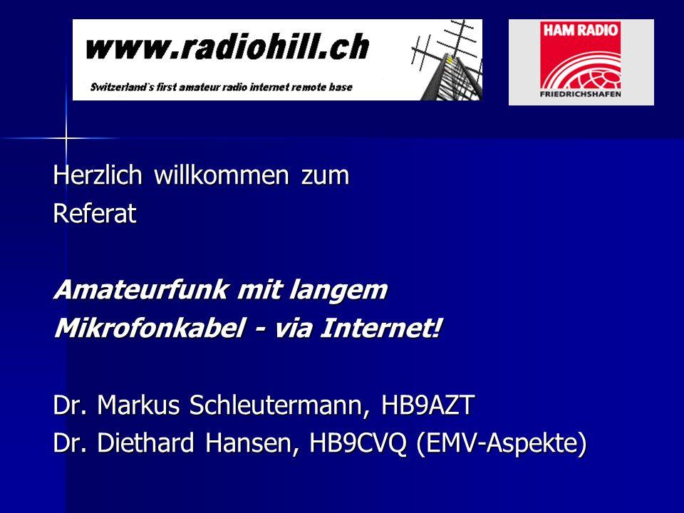Herzlich willkommen zum Referat Amateurfunk mit langem Mikrofonkabel - via Internet! Dr. Markus Schleutermann, HB9AZT Dr. Diethard Hansen, HB9CVQ (EMV
