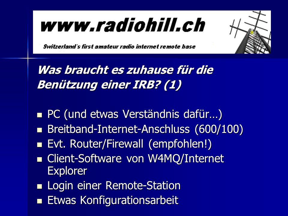 Was braucht es zuhause für die Benützung einer IRB? (1) PC (und etwas Verständnis dafür…) PC (und etwas Verständnis dafür…) Breitband-Internet-Anschlu