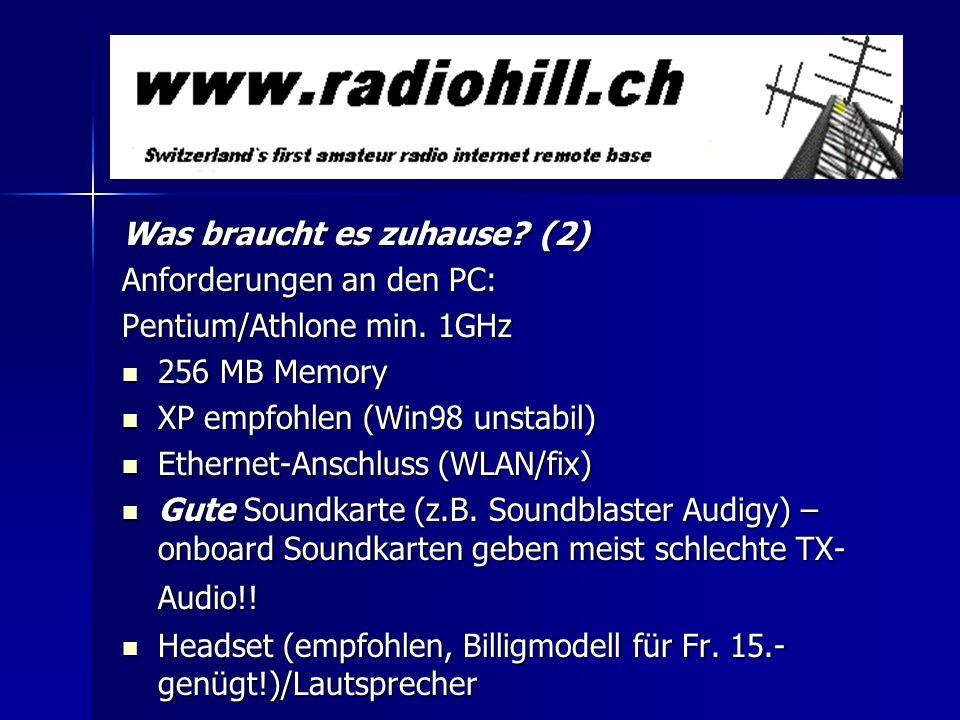 Was braucht es zuhause? (2) Anforderungen an den PC: Pentium/Athlone min. 1GHz 256 MB Memory 256 MB Memory XP empfohlen (Win98 unstabil) XP empfohlen