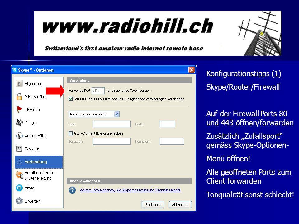 Konfigurationstipps (1) Skype/Router/Firewall Auf der Firewall Ports 80 und 443 öffnen/forwarden Zusätzlich Zufallsport gemäss Skype-Optionen- Menü öf