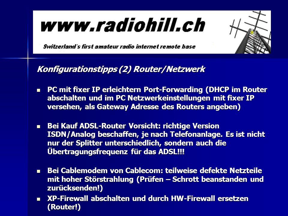 Konfigurationstipps (2) Router/Netzwerk PC mit fixer IP erleichtern Port-Forwarding (DHCP im Router abschalten und im PC Netzwerkeinstellungen mit fix