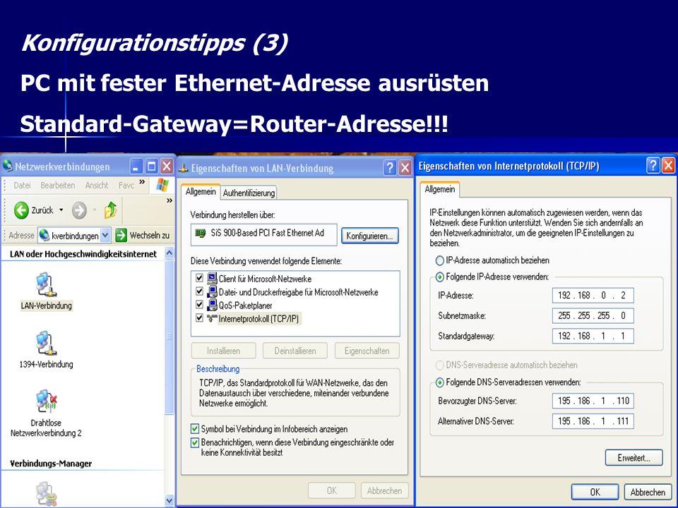 Konfigurationstipps (3) PC mit fester Ethernet-Adresse ausrüsten Standard-Gateway=Router-Adresse!!!