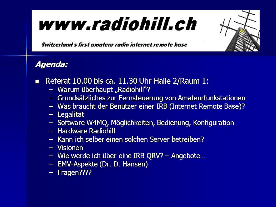 Agenda: Referat 10.00 bis ca. 11.30 Uhr Halle 2/Raum 1: Referat 10.00 bis ca. 11.30 Uhr Halle 2/Raum 1: –Warum überhaupt Radiohill? –Grundsätzliches z