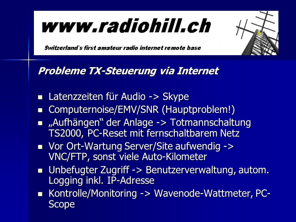Probleme TX-Steuerung via Internet Latenzzeiten für Audio -> Skype Latenzzeiten für Audio -> Skype Computernoise/EMV/SNR (Hauptproblem!) Computernoise