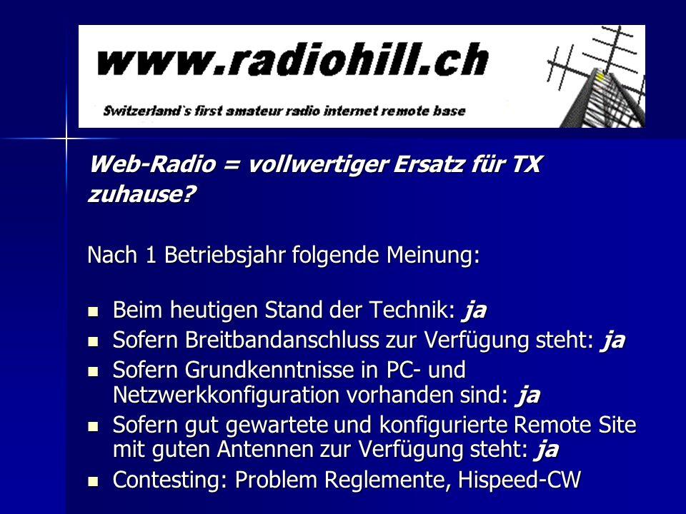 Web-Radio = vollwertiger Ersatz für TX zuhause? Nach 1 Betriebsjahr folgende Meinung: Beim heutigen Stand der Technik: ja Beim heutigen Stand der Tech