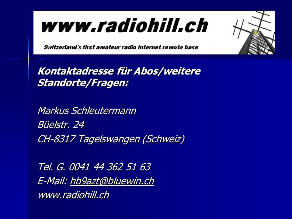 Kontaktadresse für Abos/weitere Standorte/Fragen: Markus Schleutermann Büelstr. 24 CH-8317 Tagelswangen (Schweiz) Tel. G. 0041 44 362 51 63 E-Mail: hb