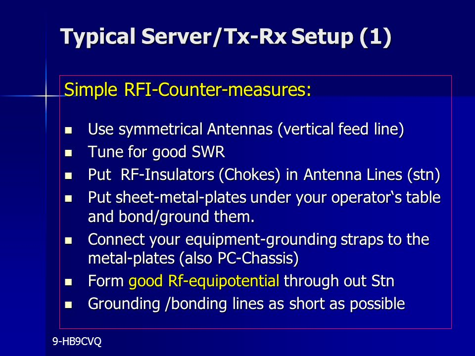 Typical Server/Tx-Rx Setup (1) Typical Server/Tx-Rx Setup (1) Simple RFI-Counter-measures: Use symmetrical Antennas (vertical feed line) Use symmetric