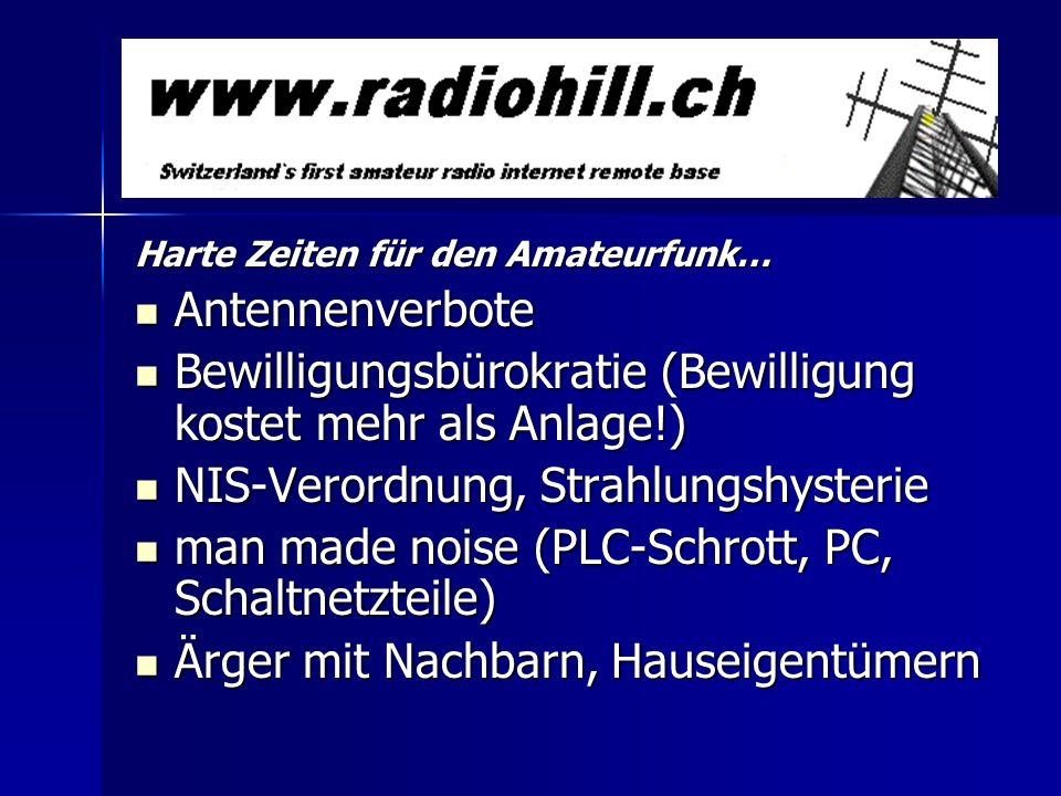 Harte Zeiten für den Amateurfunk… Antennenverbote Antennenverbote Bewilligungsbürokratie (Bewilligung kostet mehr als Anlage!) Bewilligungsbürokratie