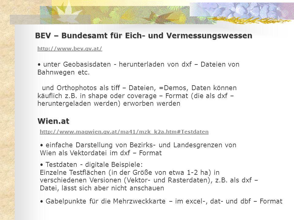 BEV – Bundesamt für Eich- und Vermessungswessen http://www.bev.gv.at/ unter Geobasisdaten - herunterladen von dxf – Dateien von Bahnwegen etc. und Ort