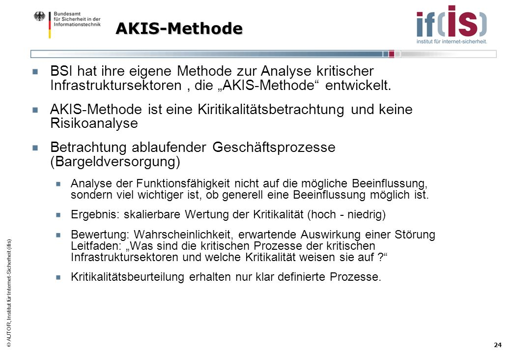 AUTOR, Institut für Internet-Sicherheit (ifis) 24 AKIS-Methode BSI hat ihre eigene Methode zur Analyse kritischer Infrastruktursektoren, die AKIS-Meth