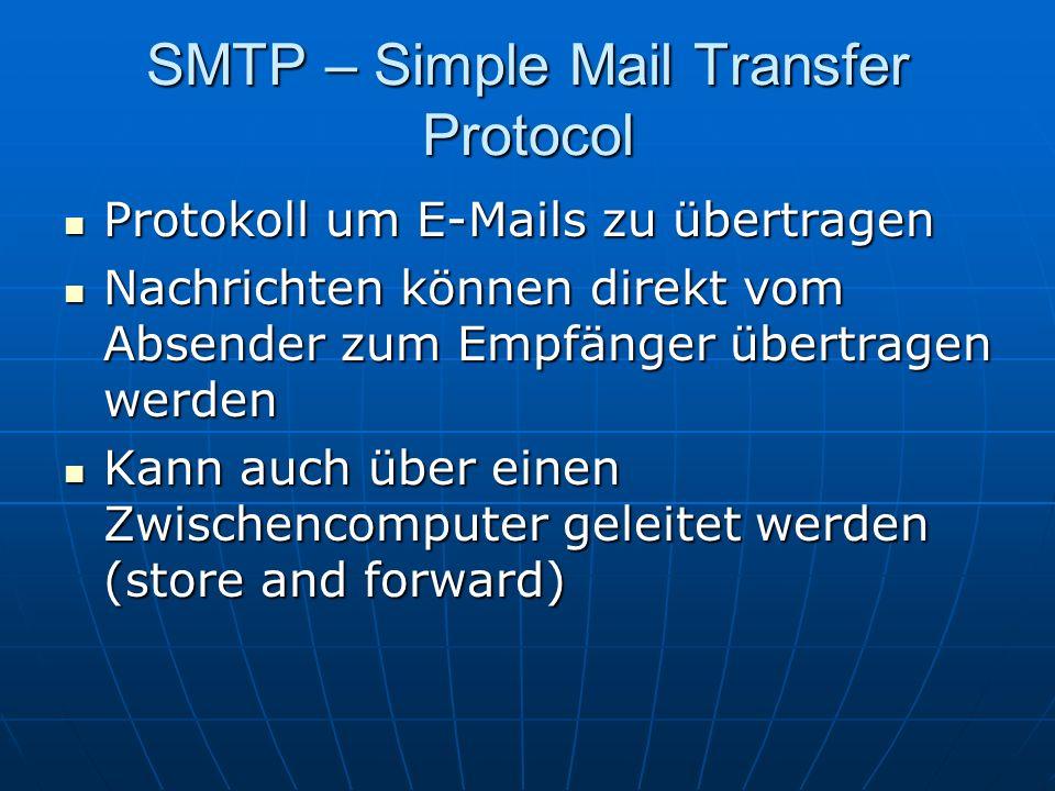 SMTP – Simple Mail Transfer Protocol Protokoll um E-Mails zu übertragen Protokoll um E-Mails zu übertragen Nachrichten können direkt vom Absender zum