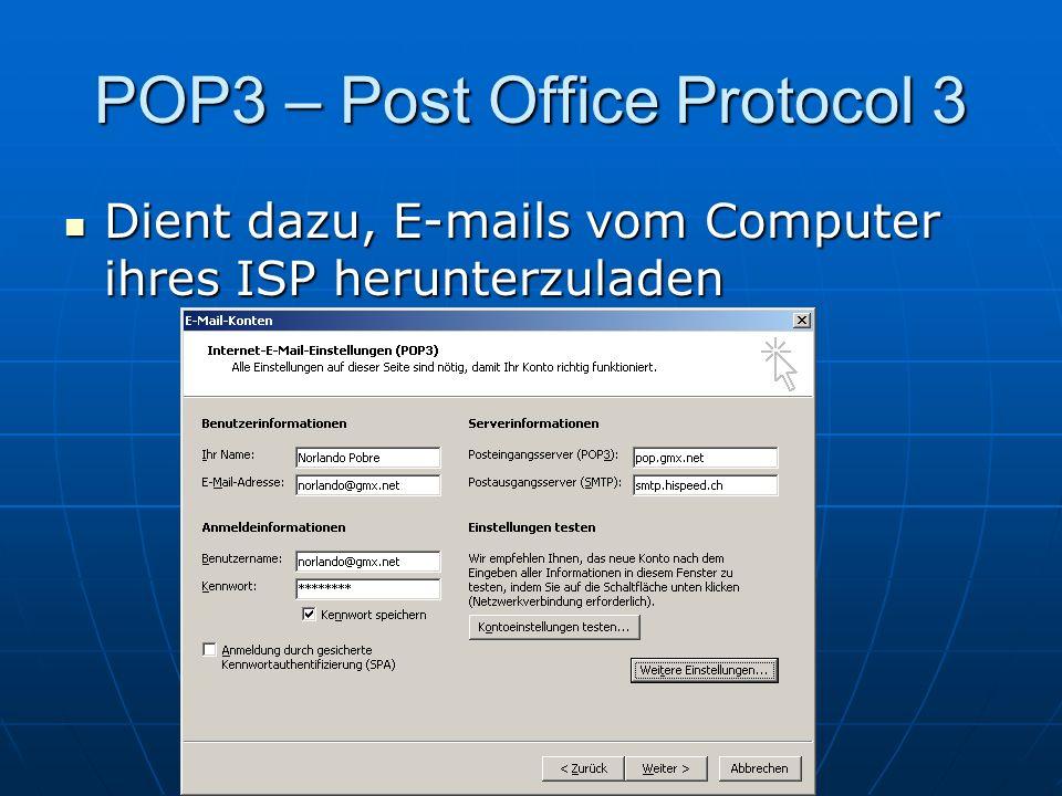 POP3 – Post Office Protocol 3 Dient dazu, E-mails vom Computer ihres ISP herunterzuladen Dient dazu, E-mails vom Computer ihres ISP herunterzuladen