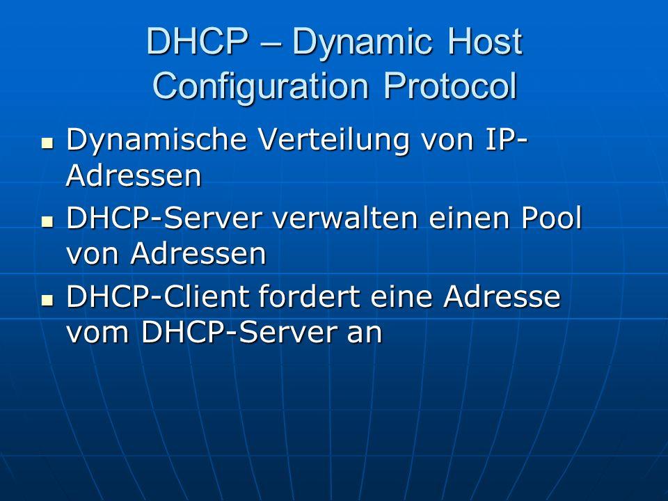DHCP – Dynamic Host Configuration Protocol Dynamische Verteilung von IP- Adressen Dynamische Verteilung von IP- Adressen DHCP-Server verwalten einen P