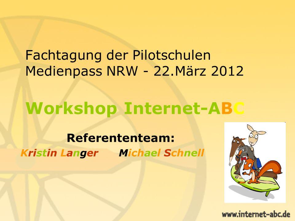 Fachtagung der Pilotschulen Medienpass NRW - 22.März 2012 Workshop Internet-ABC Referententeam: Kristin Langer Michael Schnell
