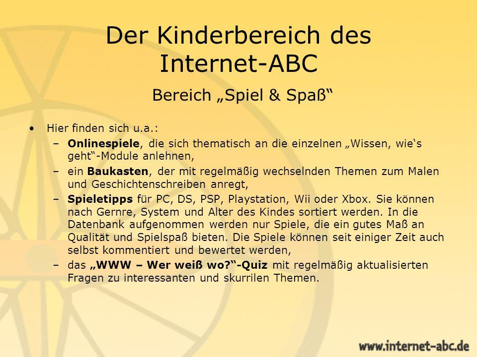 Der Kinderbereich des Internet-ABC Bereich Spiel & Spaß Hier finden sich u.a.: –Onlinespiele, die sich thematisch an die einzelnen Wissen, wies geht-M